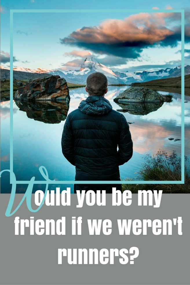 Would you be my friend if we weren't runners-